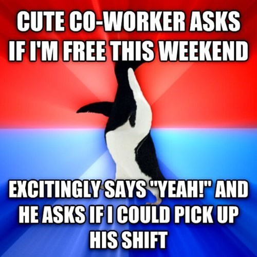 """Text - CUTE CO-WORKER ASKS IF I'M FREE THIS WEEKEND EXCITINGLY SAYS """"YEAH!"""" AND HE ASKS IFI COULD PICK UP HIS SHIFT"""