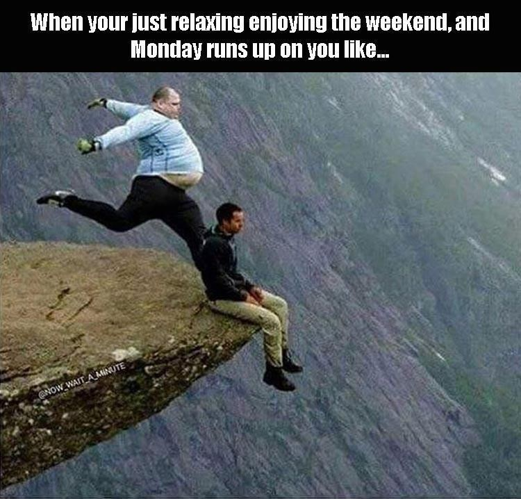 Extreme sport - When your just relaxing enjoying the weekend, and Monday runs up on you like. CNOW WAIT A MINUTE