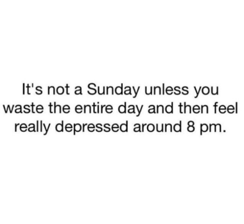 Text - It's not a Sunday unless you waste the entire day and then feel really depressed around 8 pm.