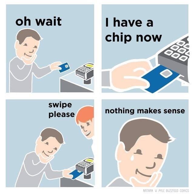 Text - oh wait I have a chip now 700 000 swipe please nothing makes sense NATHAN W PYLE BUZZFEED CONICS