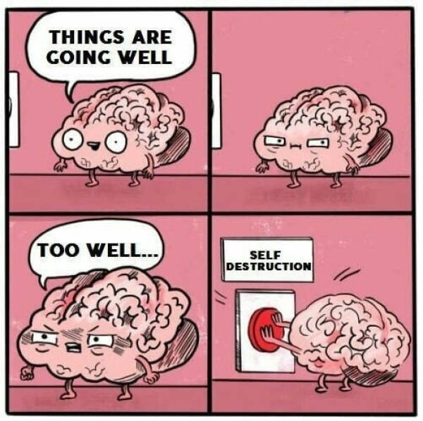 Cartoon - THINGS ARE GOING WELL TOO WELL... SELF DESTRUCTION