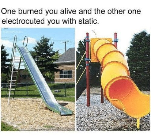 Playground - One burned you alive and the other one electrocuted you with static.