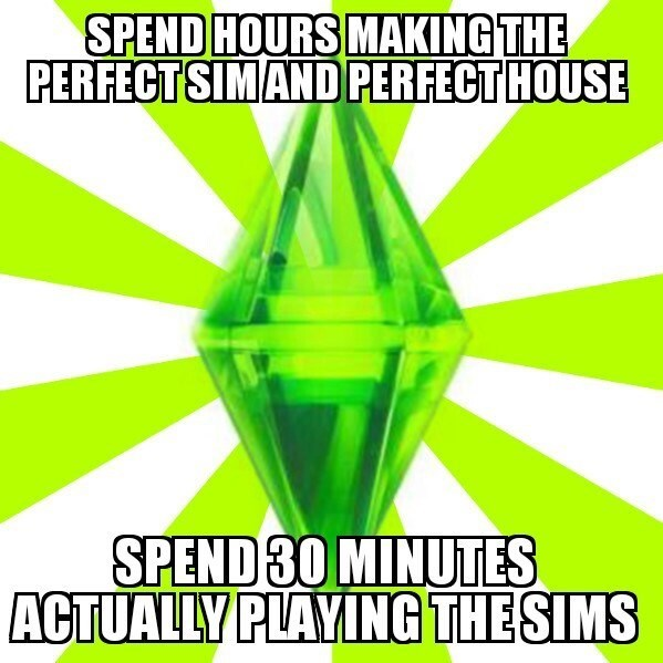 Green - SPEND HOURS MAKING THE PERFECTSIMAND PERFECT HOUSE SPEND 30 MINUTES ACTUALLY PLAYING THE SIMS