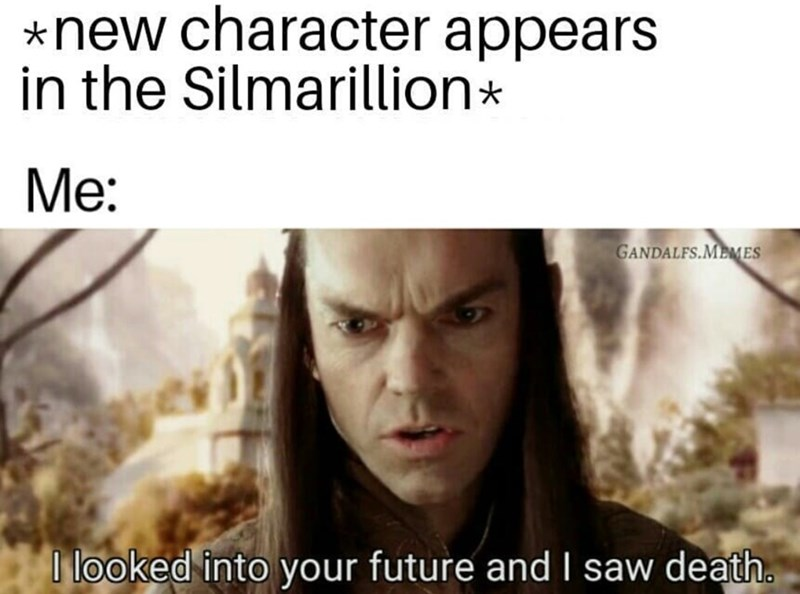 Text - *new character appears in the Silmarillion* Me: GANDALFS.MEMES I looked into your future and I saw death