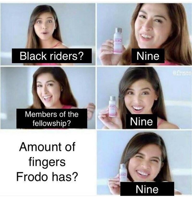 Face - ZERO Black riders? Nine Members of the fellowship? Nine Amount of fingers Frodo has? TRO Nine