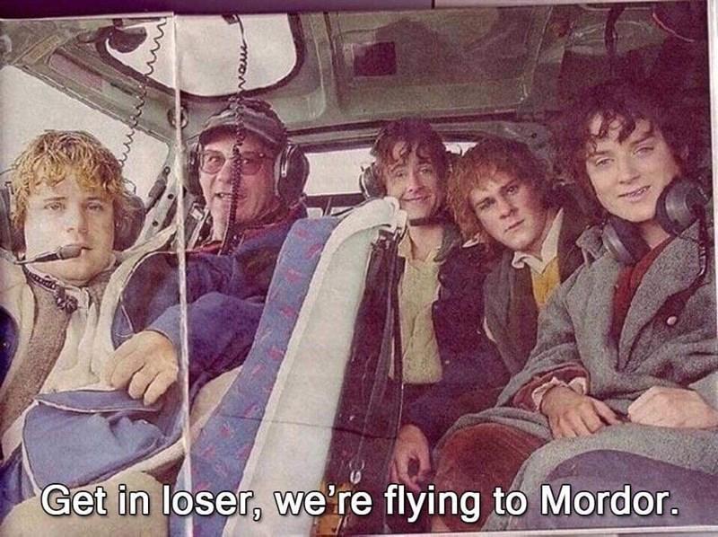 People - Get in loser, we're flying to Mordor.