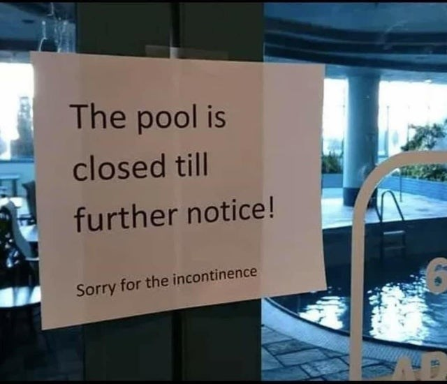 Signage - The pool is closed till further notice! Sorry for the incontinence