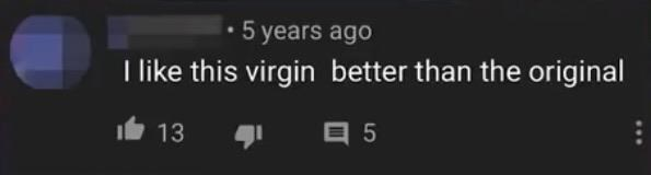 Text - 5 years ago I like this virgin better than the original 13 日5