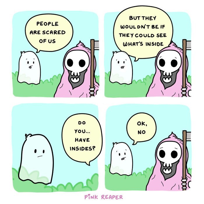 Cartoon - BUT THEY PEOPLE WOULDN'T BE IF ARE SCARED THEY COULD SEE OF US WHAT'S INSIDE OK, DO YOU... NO HAVE INSIDES? PINK REAPER 33 33