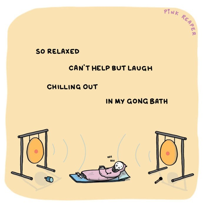 Text - PINK SO RELAXED CAN'T HELP BUT LAUGH CHILLING OUT IN MY GONG BATH HEH REAPER