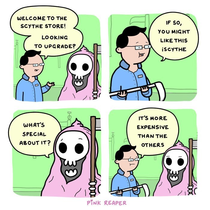 Cartoon - WELCOME TO THE IF SO, SCYTHE STORE! YOU MIGHT LOOKING LIKE THIS TO UPGRADE? ISCYTHE IT'S MORE WHAT'S EXPENSIVE SPECIAL THAN THE ABOUT IT? OTHERS PINK REAPER 33