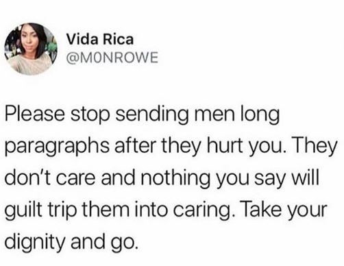 Text - Vida Rica @MONROWE Please stop sending men long paragraphs after they hurt you. They don't care and nothing you say will guilt trip them into caring. Take your dignity and go.