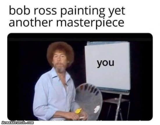 Cat - Presentation - bob ross painting yet another masterpiece you BreakBrunch.Com