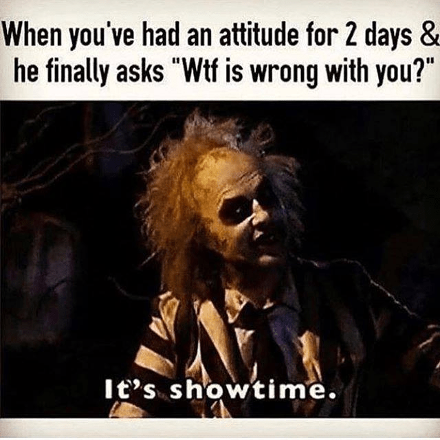"""Text - Text - When you've had an attitude for 2 days & he finally asks """"Wtf is wrong with you?"""" It's showtime."""