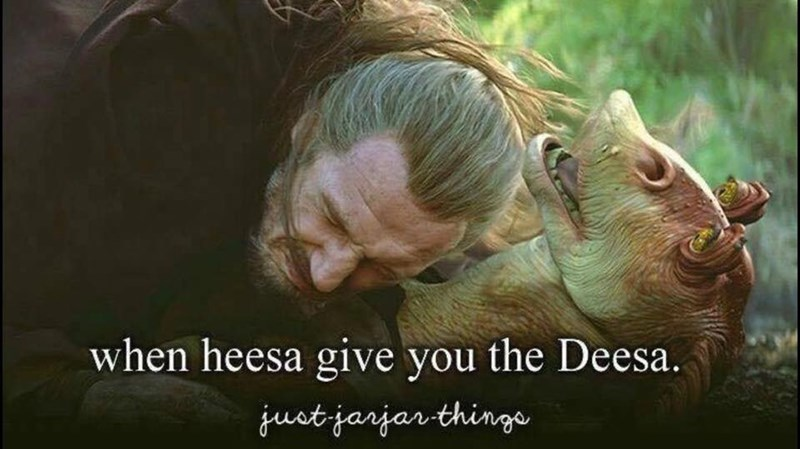 Facial expression - when heesa give you the Deesa. just-jarjar-thinge
