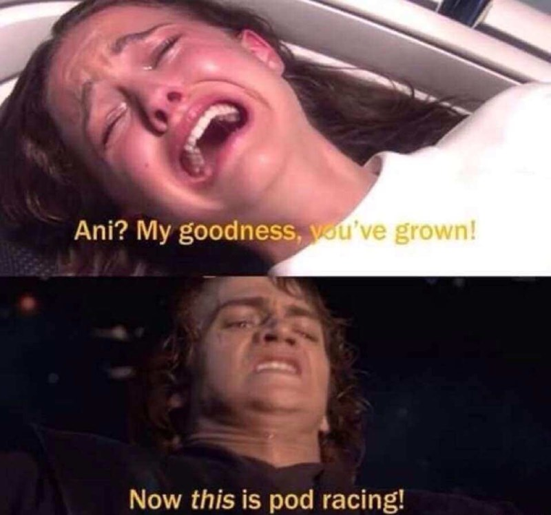 Face - Ani? My goodness, vou've grown! Now this is pod racing!