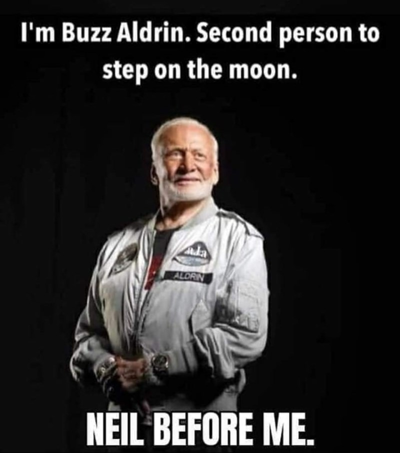 Photo caption - I'm Buzz Aldrin. Second person to step on the moon. Ada ALORIN NEIL BEFORE ME.