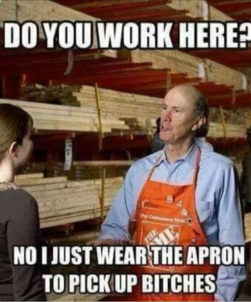 Photo caption - DO YOU WORK HERE? Ihs Contamore ME NO I JUST WEAR THE APRON TO PICK UP BITCHES