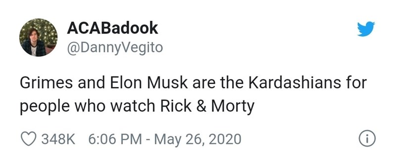 Text - ACABadook @DannyVegito Grimes and Elon Musk are the Kardashians for people who watch Rick & Morty 348K 6:06 PM - May 26, 2020