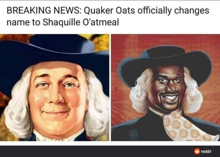 Facial expression - BREAKING NEWS: Quaker Oats officially changes name to Shaquille O'atmeal O reddit