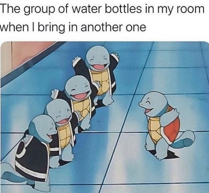 Cartoon - The group of water bottles in my room when I bring in another one