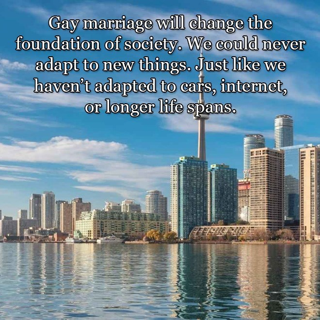 Daytime - Gay marriage will change the foundation of society. We could never adapt to new things. Just like we haven't adapted to cars, internet, or longer life spans. ন