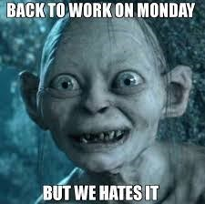 Text - Facial expression - BACK TO WORK ON MONDAY BUT WE HATES IT