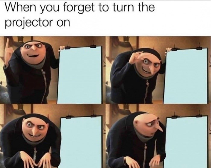 """Funny meme that reads, """"When you forget to turn the projector on"""" above image panel meme of Gru from 'Despicable Me' looking at a blank projector"""