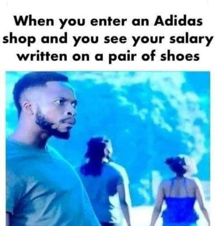 "Funny meme that reads, ""When you enter an Adidas shop and you see your salary written on pair shoes"" above a photo of a guy looking shocked"