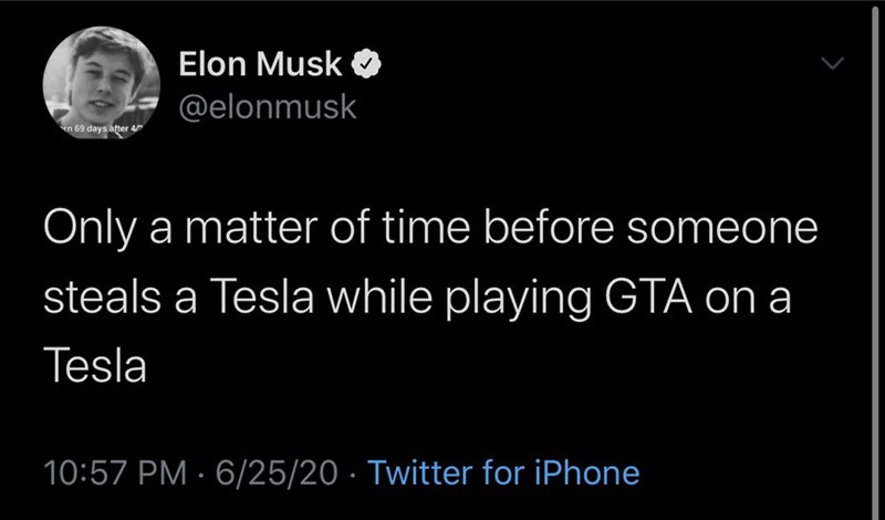 Text - Elon Musk @elonmusk en 69 days after 4 Only a matter of time before someone steals a Tesla while playing GTA on a Tesla 10:57 PM · 6/25/20 · Twitter for iPhone