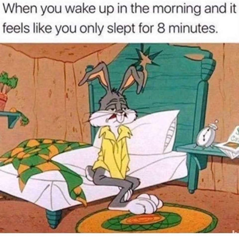 Cartoon - When you wake up in the morning and it feels like you only slept for 8 minutes.