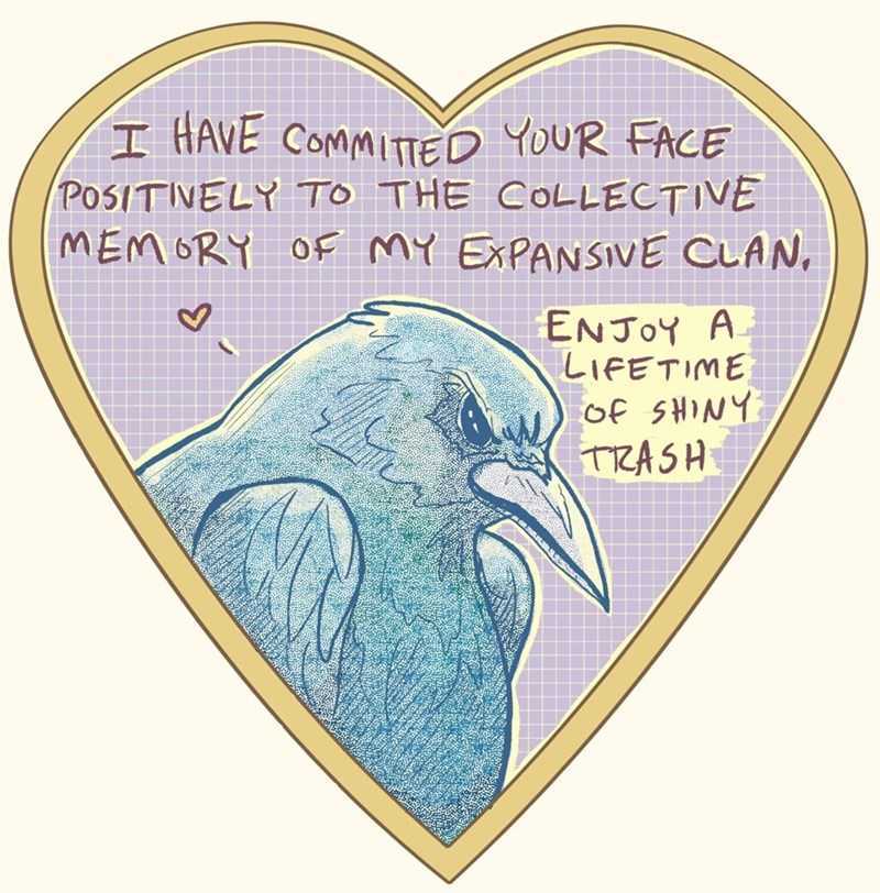 Bird - I HAVE COMMITTED YOUR FACE POSITIVELY TO THE COLLECTIVE MEMORY OF MY EXPANSIVE CLAN, ENJOY A. LIFETIME of SHINY TRASH
