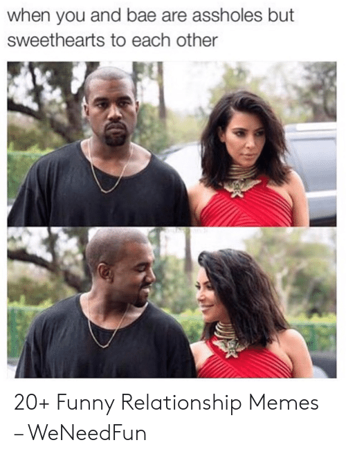 Text - People - when you and bae are assholes but sweethearts to each other 20+ Funny Relationship Memes - WeNeedFun