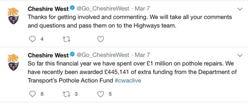 Text - Cheshire West O @Go_CheshireWest · Mar 7 Thanks for getting involved and commenting. We will take all your comments and questions and pass them on to the Highways team. Cheshire West @Go_CheshireWest · Mar 7 So far this financial year we have spent over £1 million on pothole repairs. We have recently been awarded £445,141 of extra funding from the Department of Transport's Pothole Action Fund #cwaclive 27 3
