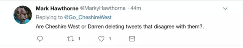 Text - Mark Hawthorne @MarkyHawthorne · 44m Replying to @Go_CheshireWest Are Cheshire West or Darren deleting tweets that disagree with them?. 27 1 1