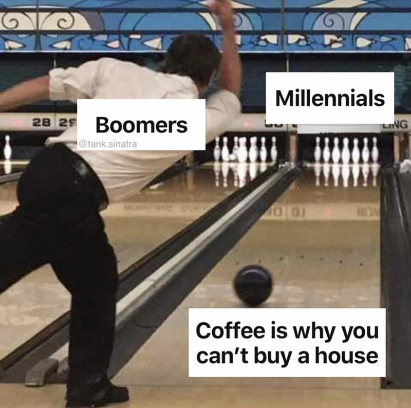 Bowling - Millennials 28 2 Boomers UNG @tank.sinatra MURAYA A 000 ROM Coffee is why you can't buy a house