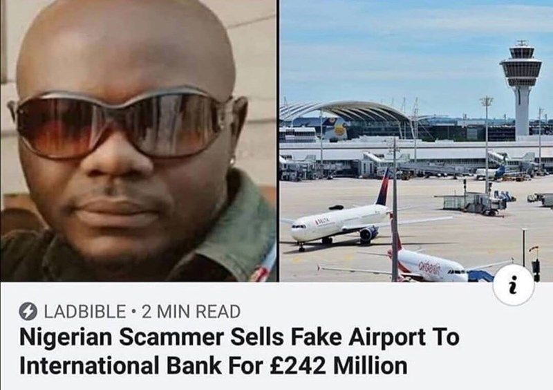 Eyewear - LADBIBLE • 2 MIN READ Nigerian Scammer Sells Fake Airport To International Bank For £242 Million