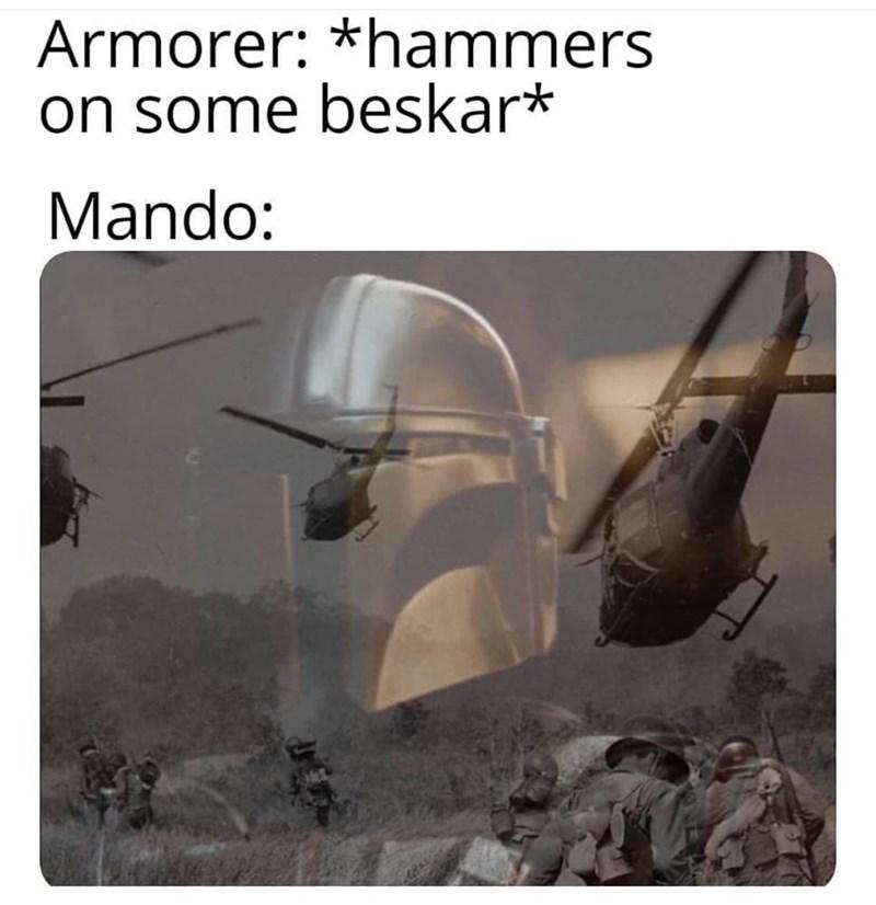 Organism - Armorer: *hammers on some beskar* Mando:
