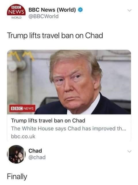 Text - BBC NEWS BBC News (World) O WORLD @BBCWorld Trump lifts travel ban on Chad BBC NEWS Trump lifts travel ban on Chad The White House says Chad has improved th.. bbc.co.uk Chad @chad Finally