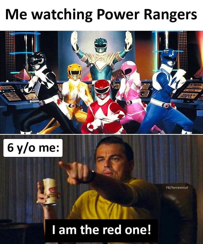 Internet meme - Me watching Power Rangers 6 y/o me: FB/SarcasmLol I am the red one!