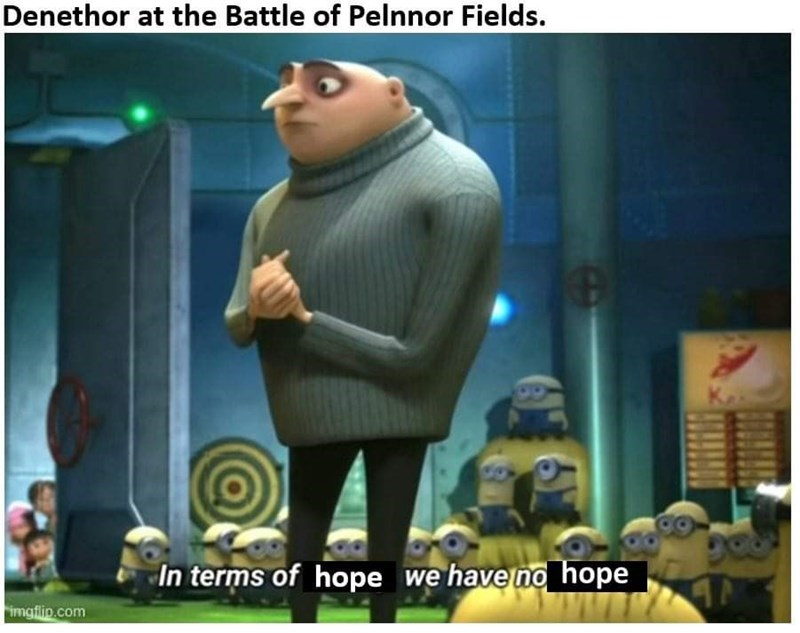 Photo caption - Denethor at the Battle of Pelnnor Fields. In terms of hope we have no hope imgflip.com