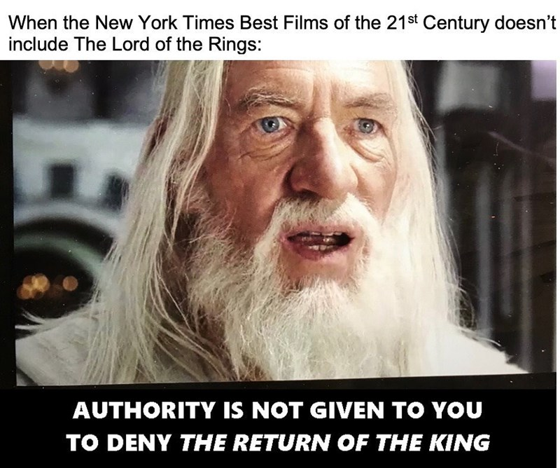 Facial expression - When the New York Times Best Films of the 21st Century doesn't include The Lord of the Rings: AUTHORITY IS NOT GIVEN TO YOU TO DENY THE RETURN OF THE KING