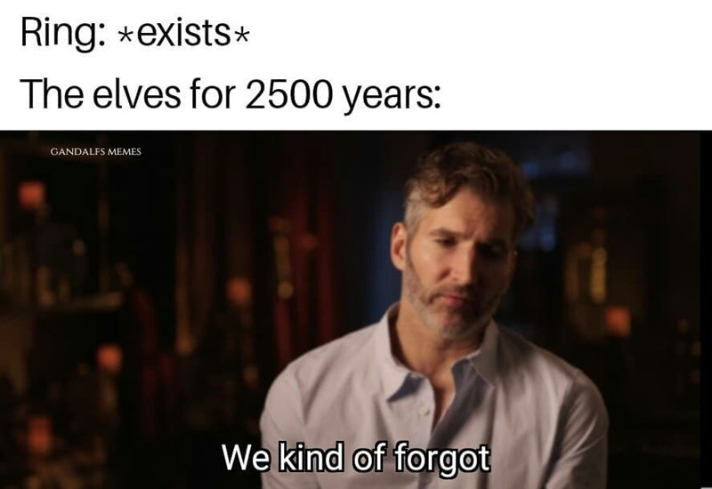 Text - Ring: *exists* The elves for 2500 years: GANDALFS MEMES We kind of forgot