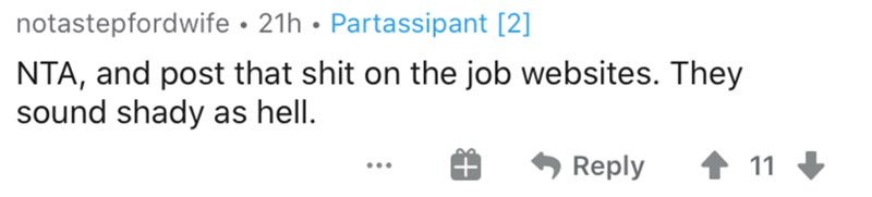Text - notastepfordwife • 21h • Partassipant [2] NTA, and post that shit on the job websites. They sound shady as hell. Reply 1 11 + ...