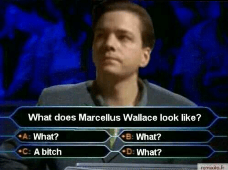 Games - What does Marcellus Wallace look like? A: What? B: What? C: A bitch D: What? remixito,fr