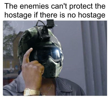 Helmet - The enemies can't protect the hostage if there is no hostage