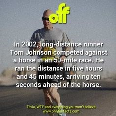 Photo caption - foff In 2002, long-distance runner Tom Johnson competed against a horse in an 50-mile race. He ran the distance in five hours and 45 minutes, arriving ten seconds ahead of the horse. Trivia, WTF and evesng you wont believe www.onlyfuntacts.com