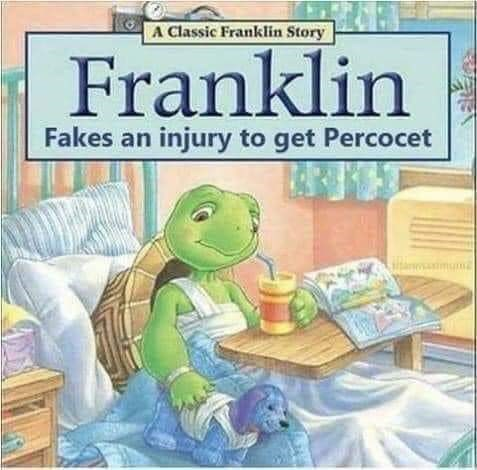 Cartoon - A Classic Franklin Story Franklin Fakes an injury to get Percocet