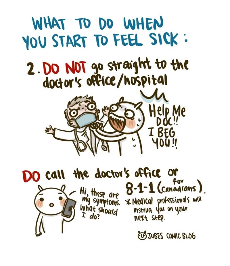 Text - WHAT TO DO WHEN YOU START TO FEEL SICK : 2. DO NOT go straight to the doctor's office/nospital in Help Me DOC! I BEG you! DO call the doctor's office or for Hi, these are 8-1-1 (cmadtons ). wSymptoms. *Medical professionals will Instruct you on your next step. what should I do? O JUBES COMIC BLOG