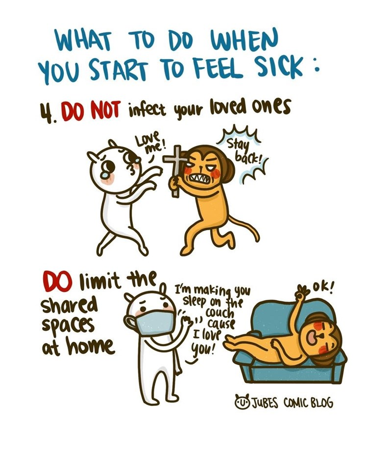Text - WHAT TO DO WHEN YOU START TO FEEL SICK : 4. DO NOT infect your loved ones LOve, me! Stay back! DO limit the shared spaces at home ok! I'm making you sleep on the Couch cause I love you! O JUBES COMIC BLOG